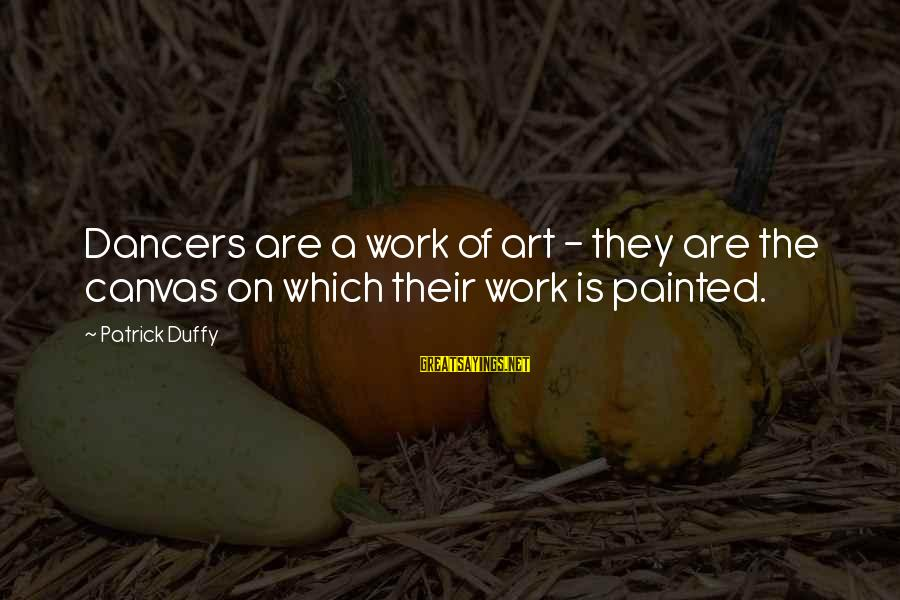 Painted Canvas Sayings By Patrick Duffy: Dancers are a work of art - they are the canvas on which their work