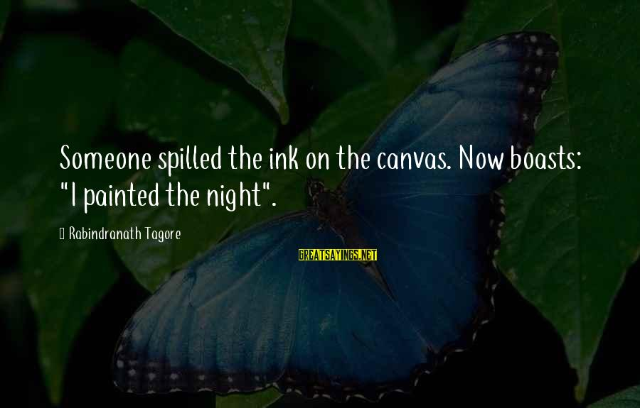 """Painted Canvas Sayings By Rabindranath Tagore: Someone spilled the ink on the canvas. Now boasts: """"I painted the night""""."""