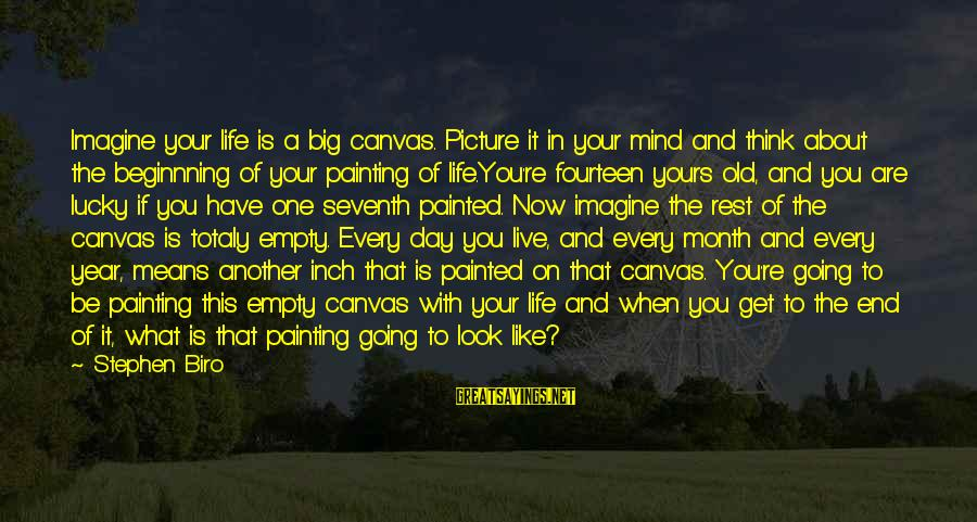 Painted Canvas Sayings By Stephen Biro: Imagine your life is a big canvas. Picture it in your mind and think about