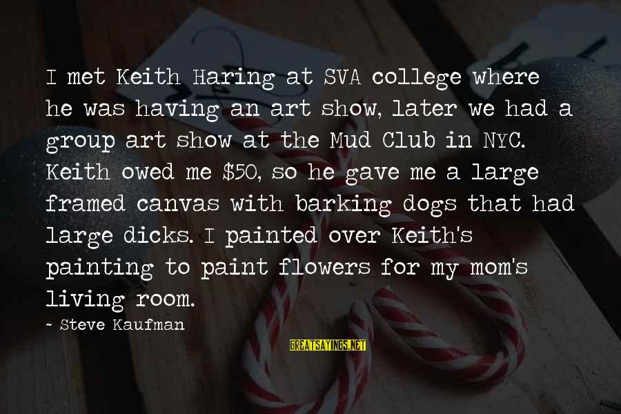 Painted Canvas Sayings By Steve Kaufman: I met Keith Haring at SVA college where he was having an art show, later