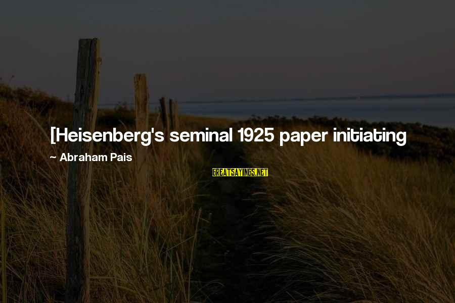 Pais Sayings By Abraham Pais: [Heisenberg's seminal 1925 paper initiating quantum mechanics marked] one of the great jumps - perhaps