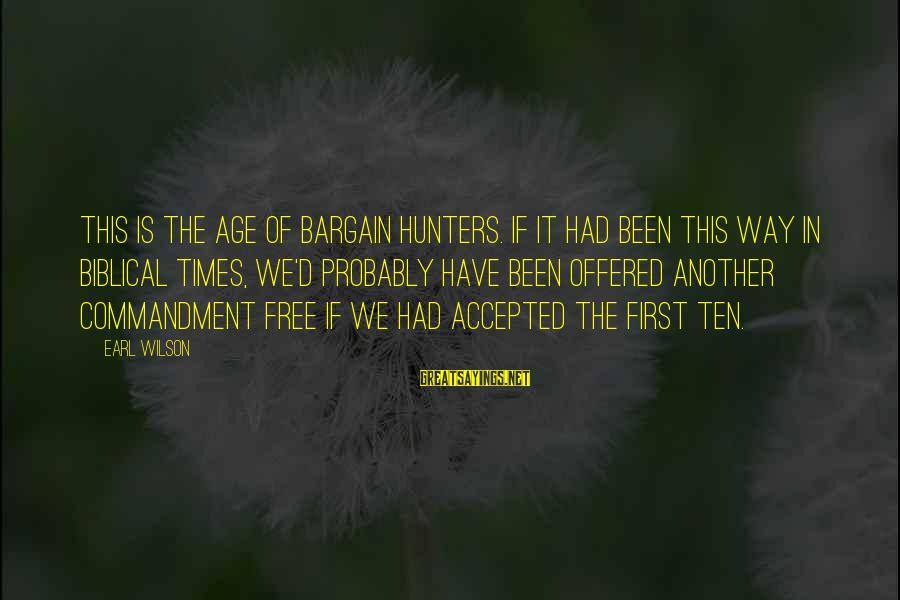 Pakhtoon Sayings By Earl Wilson: This is the age of bargain hunters. If it had been this way in biblical