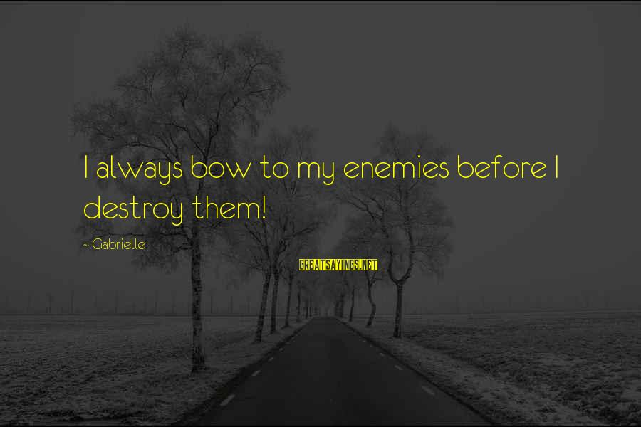 Pakhtoon Sayings By Gabrielle: I always bow to my enemies before I destroy them!