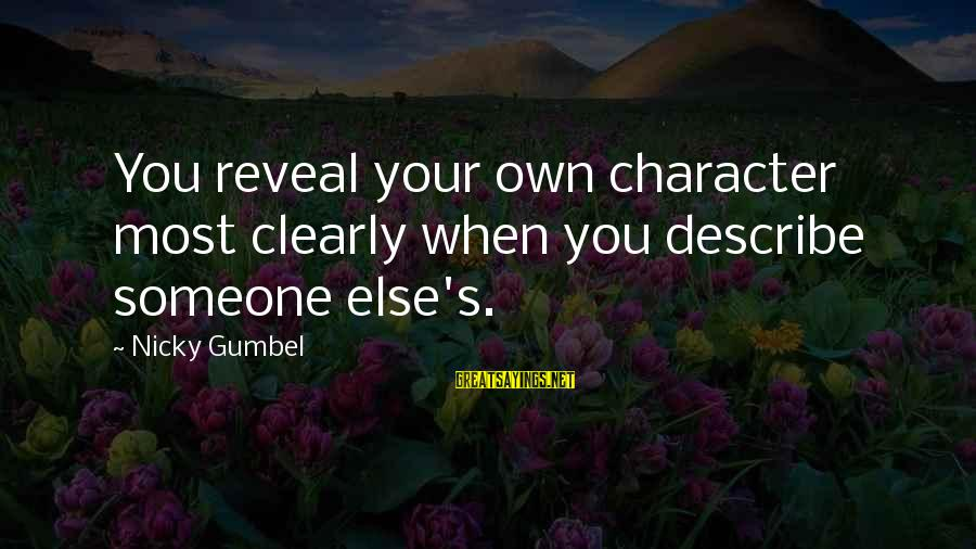 Pakhtoon Sayings By Nicky Gumbel: You reveal your own character most clearly when you describe someone else's.