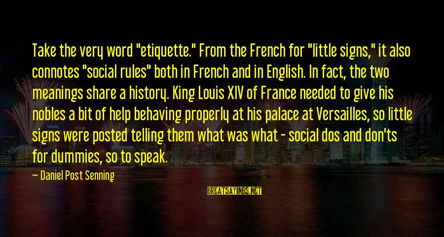"""Palace Of Versailles Sayings By Daniel Post Senning: Take the very word """"etiquette."""" From the French for """"little signs,"""" it also connotes """"social"""