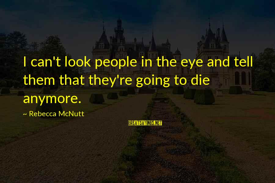 Pale Horseman Sayings By Rebecca McNutt: I can't look people in the eye and tell them that they're going to die