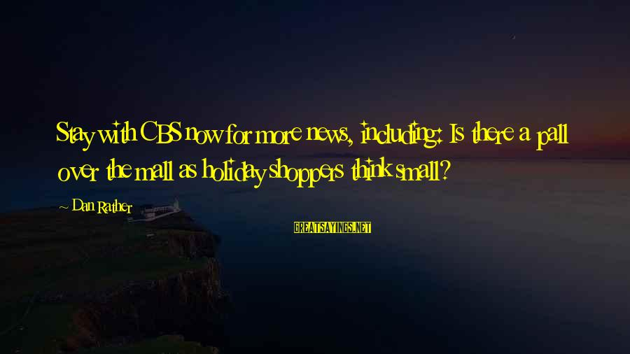 Pall Sayings By Dan Rather: Stay with CBS now for more news, including: Is there a pall over the mall