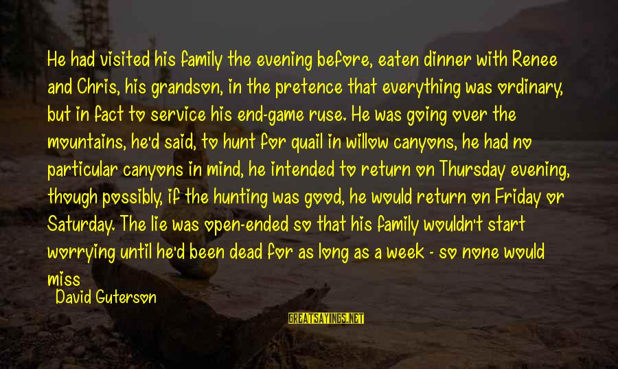 Pall Sayings By David Guterson: He had visited his family the evening before, eaten dinner with Renee and Chris, his