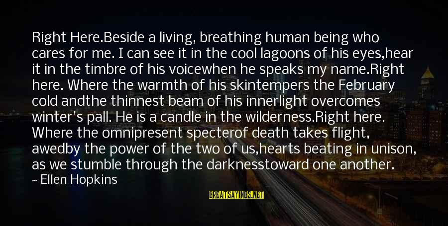 Pall Sayings By Ellen Hopkins: Right Here.Beside a living, breathing human being who cares for me. I can see it