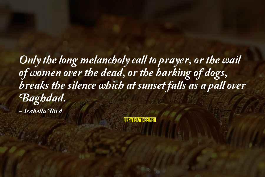 Pall Sayings By Isabella Bird: Only the long melancholy call to prayer, or the wail of women over the dead,