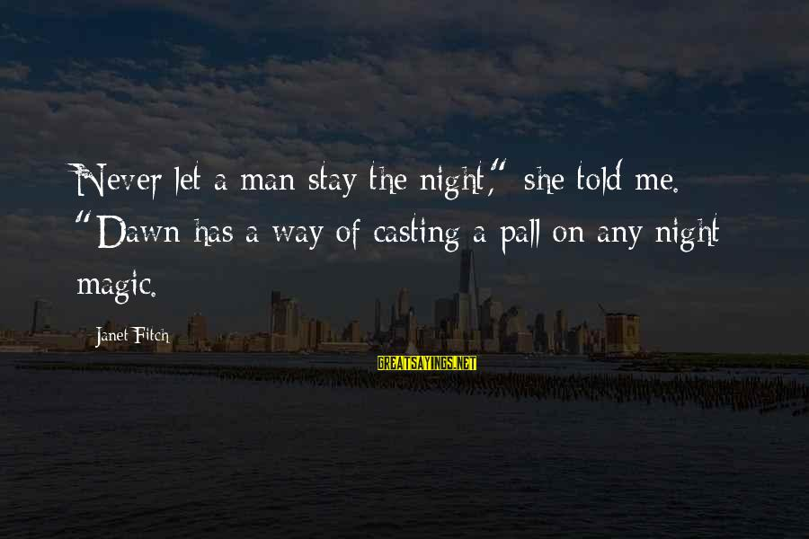 """Pall Sayings By Janet Fitch: Never let a man stay the night,"""" she told me. """"Dawn has a way of"""