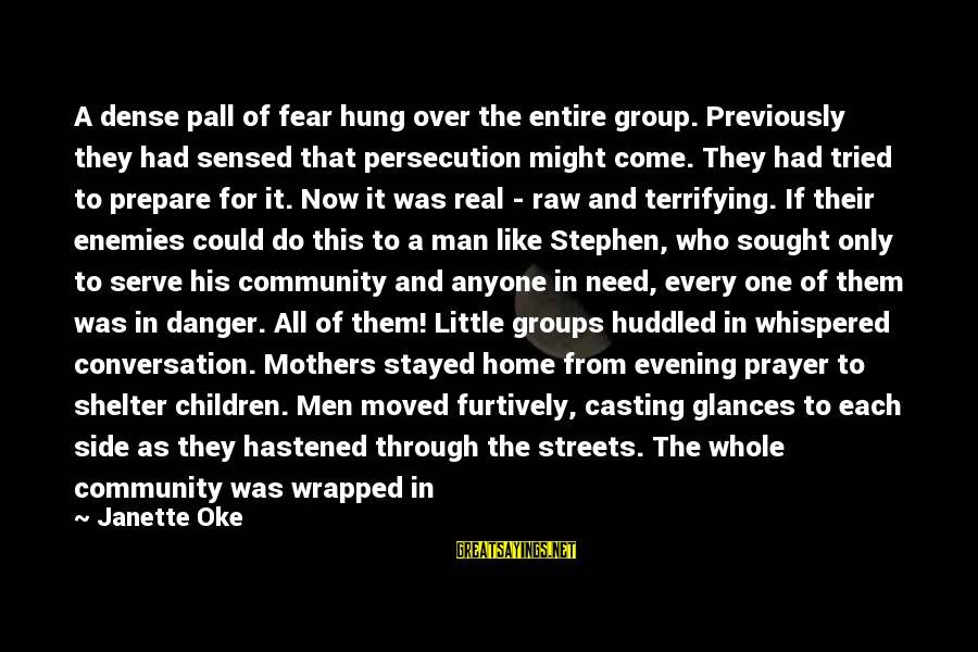Pall Sayings By Janette Oke: A dense pall of fear hung over the entire group. Previously they had sensed that