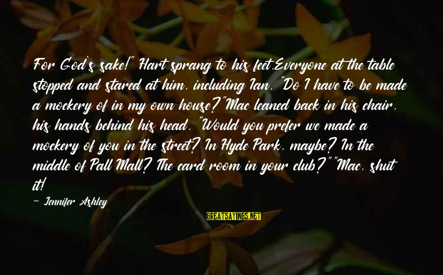 """Pall Sayings By Jennifer Ashley: For God's sake!"""" Hart sprang to his feet.Everyone at the table stopped and stared at"""