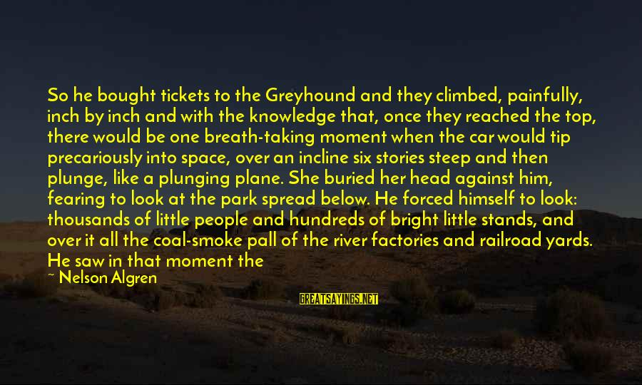Pall Sayings By Nelson Algren: So he bought tickets to the Greyhound and they climbed, painfully, inch by inch and