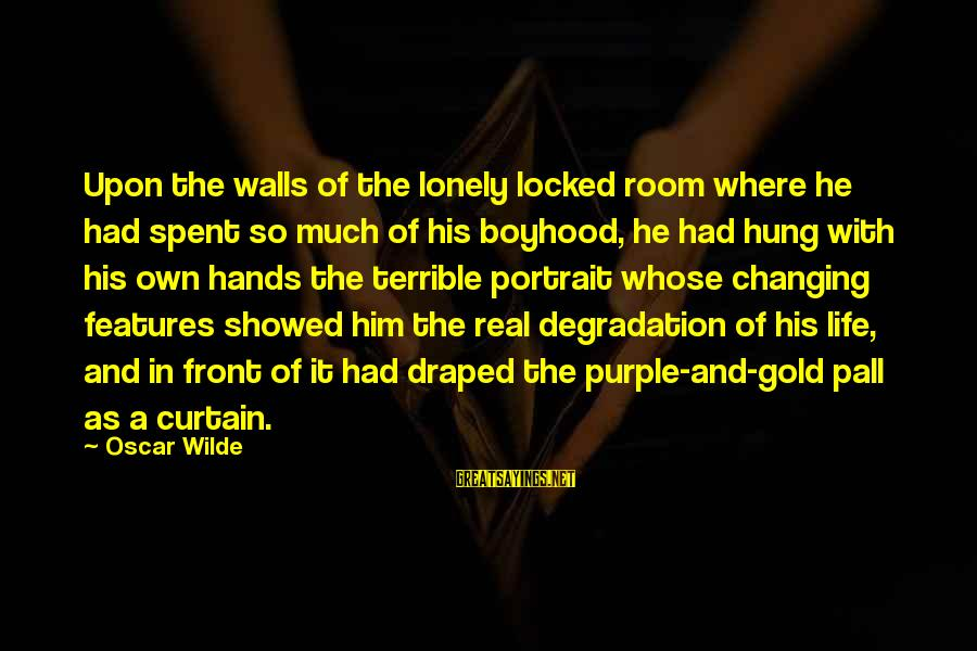 Pall Sayings By Oscar Wilde: Upon the walls of the lonely locked room where he had spent so much of