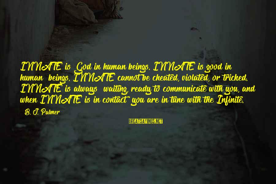 Palmer Sayings By B. J. Palmer: INNATE is God in human beings. INNATE is good in human beings. INNATE cannot be