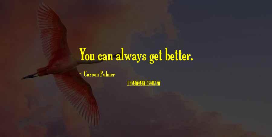 Palmer Sayings By Carson Palmer: You can always get better.