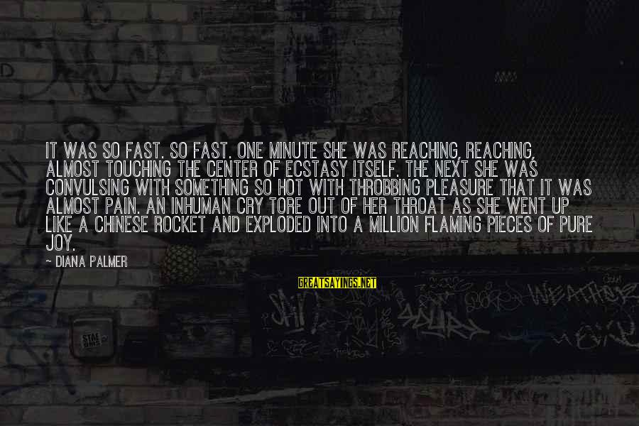 Palmer Sayings By Diana Palmer: It was so fast. So fast. One minute she was reaching, reaching, almost touching the