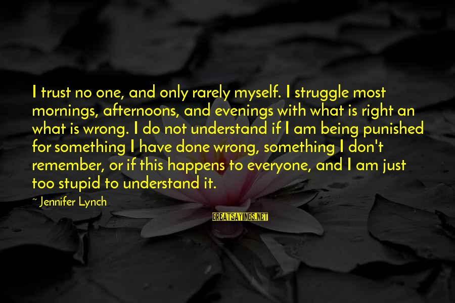 Palmer Sayings By Jennifer Lynch: I trust no one, and only rarely myself. I struggle most mornings, afternoons, and evenings