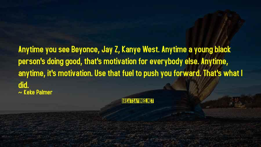 Palmer Sayings By Keke Palmer: Anytime you see Beyonce, Jay Z, Kanye West. Anytime a young black person's doing good,