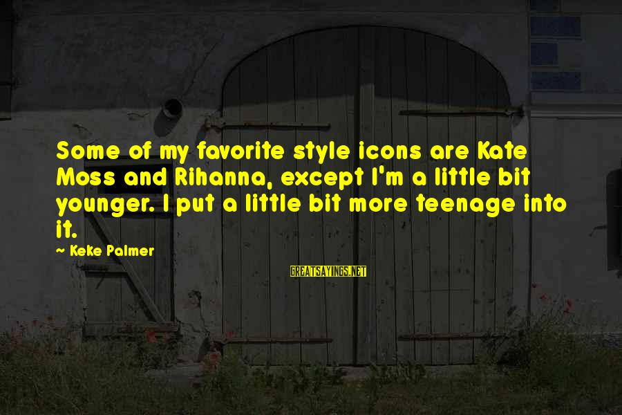 Palmer Sayings By Keke Palmer: Some of my favorite style icons are Kate Moss and Rihanna, except I'm a little