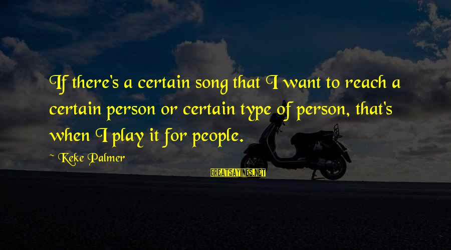 Palmer Sayings By Keke Palmer: If there's a certain song that I want to reach a certain person or certain