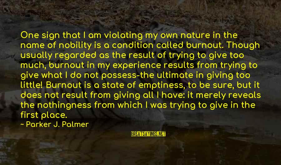Palmer Sayings By Parker J. Palmer: One sign that I am violating my own nature in the name of nobility is