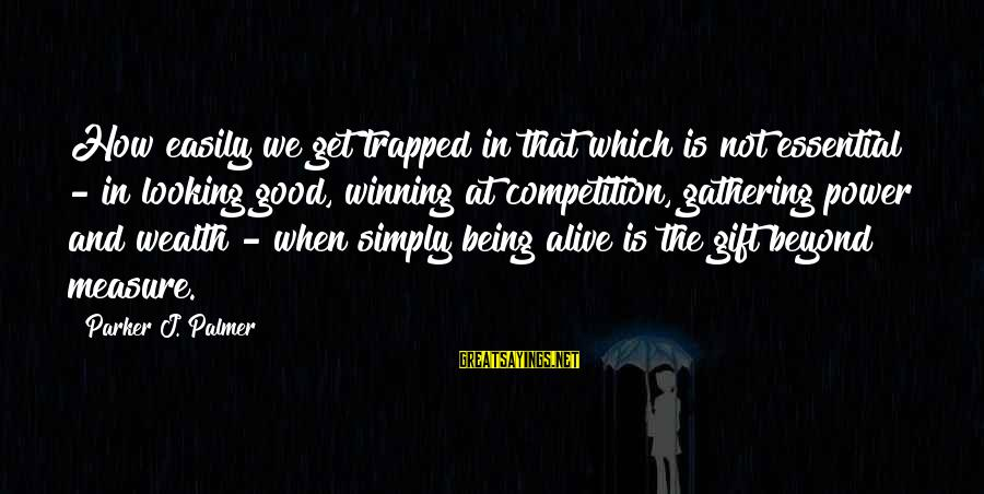 Palmer Sayings By Parker J. Palmer: How easily we get trapped in that which is not essential - in looking good,