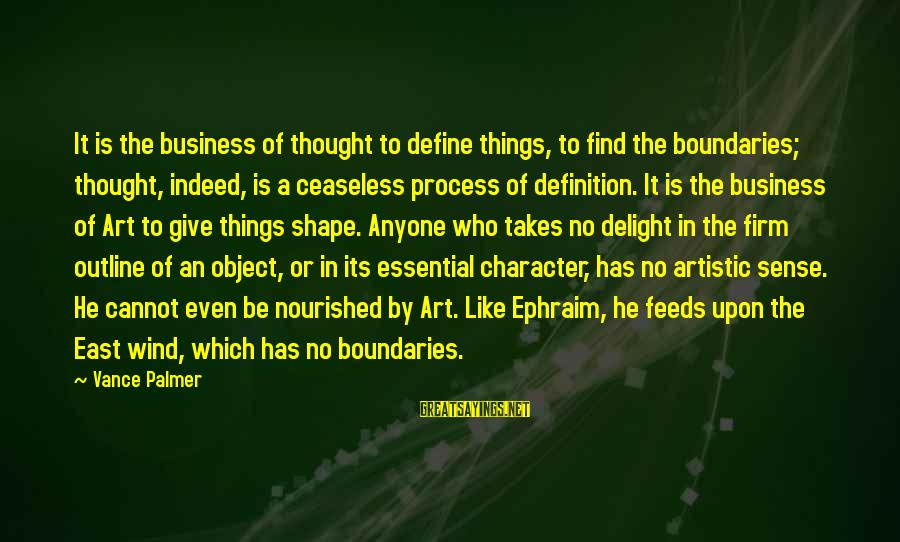 Palmer Sayings By Vance Palmer: It is the business of thought to define things, to find the boundaries; thought, indeed,