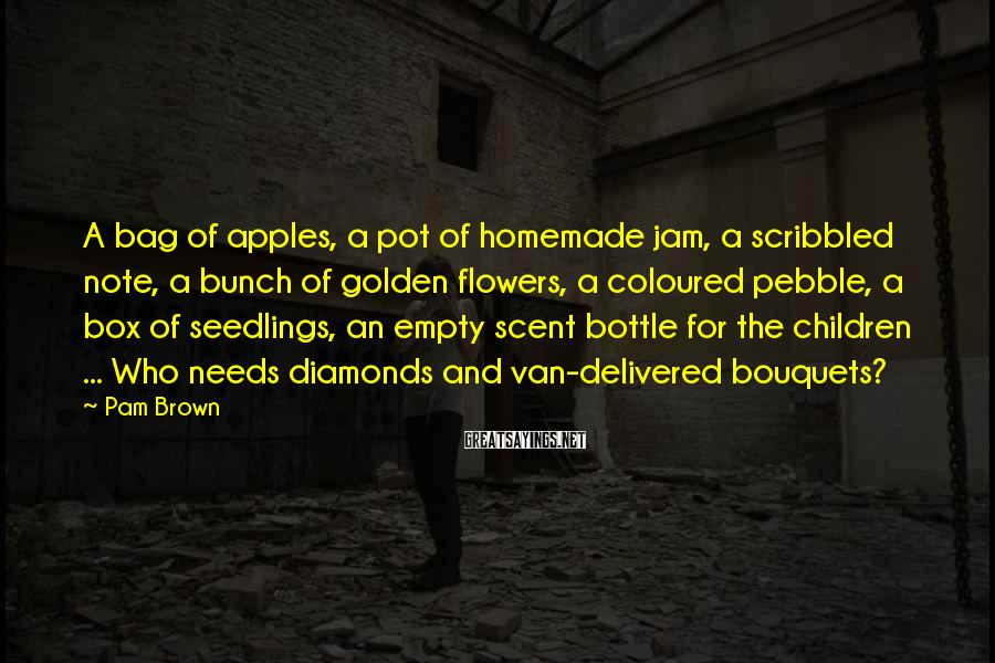 Pam Brown Sayings: A bag of apples, a pot of homemade jam, a scribbled note, a bunch of