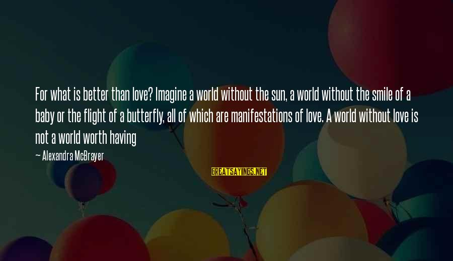Pampered By Mom Sayings By Alexandra McBrayer: For what is better than love? Imagine a world without the sun, a world without