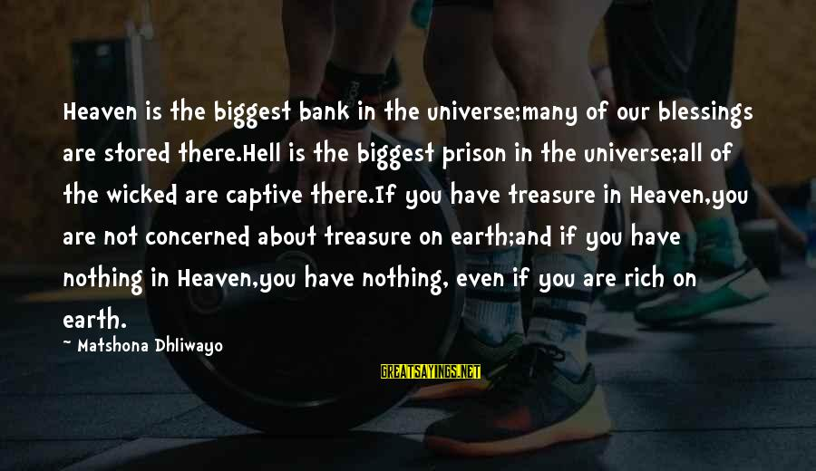 Pampered By Mom Sayings By Matshona Dhliwayo: Heaven is the biggest bank in the universe;many of our blessings are stored there.Hell is