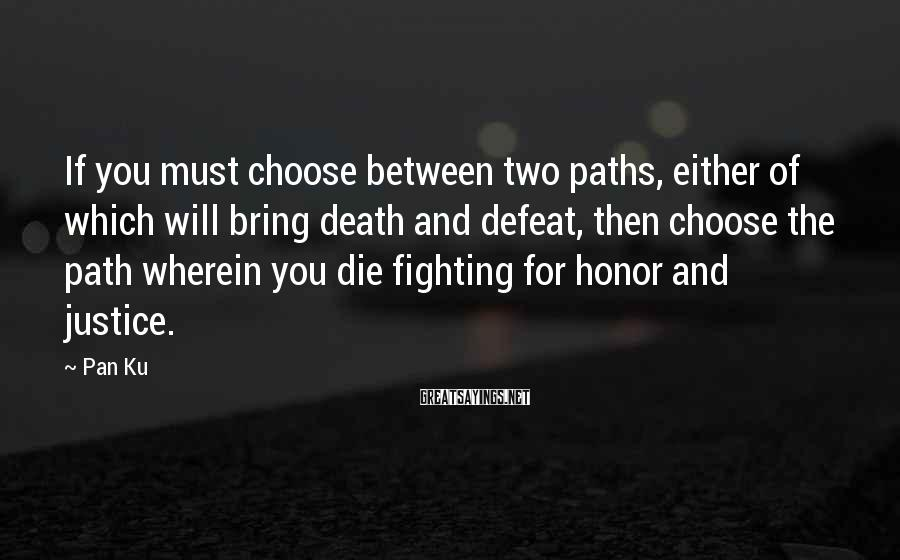 Pan Ku Sayings: If you must choose between two paths, either of which will bring death and defeat,