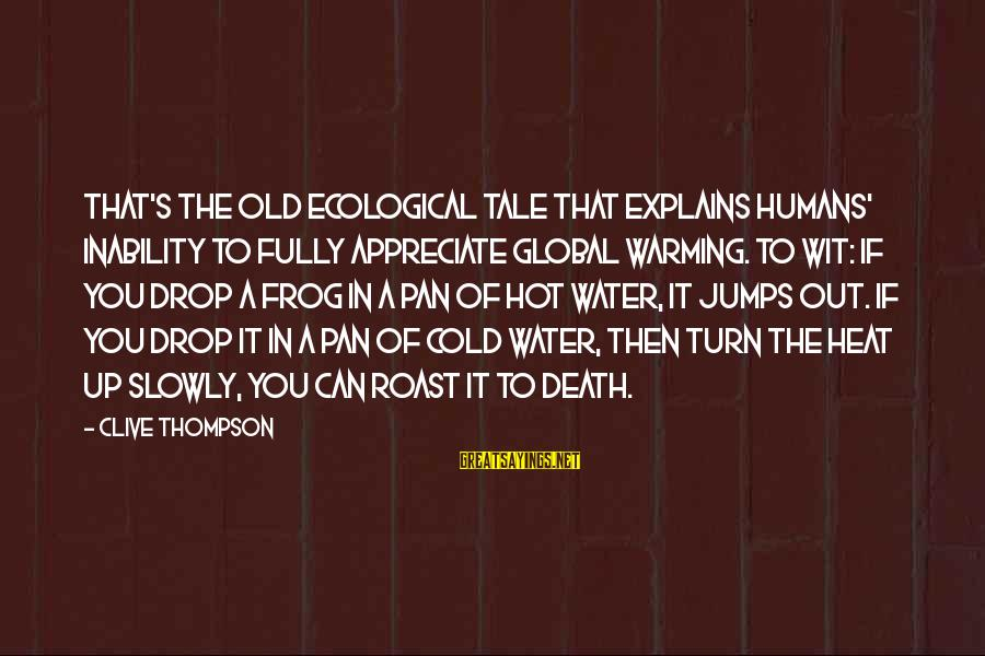 Pandoc Double Sayings By Clive Thompson: That's the old ecological tale that explains humans' inability to fully appreciate global warming. To