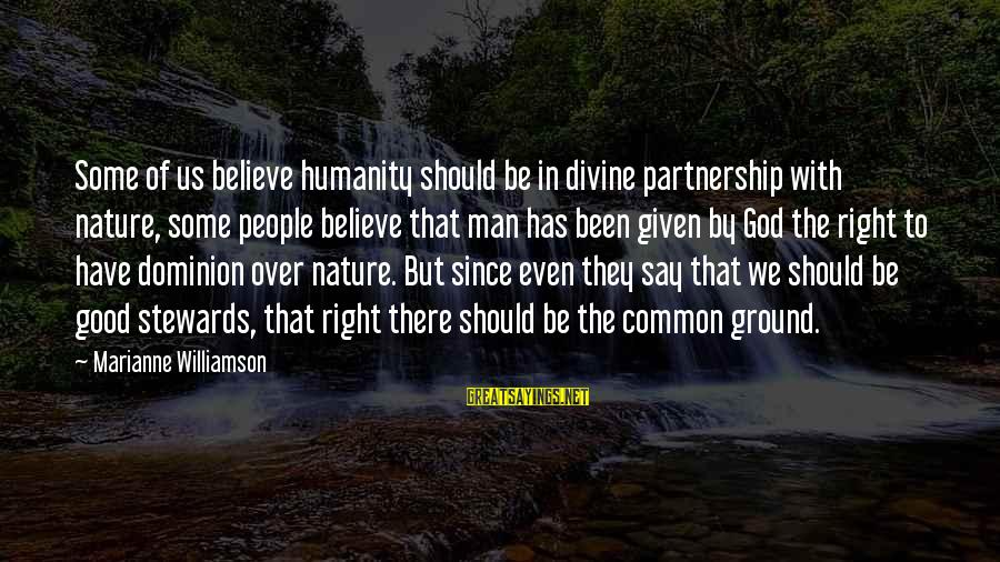 Pandoc Double Sayings By Marianne Williamson: Some of us believe humanity should be in divine partnership with nature, some people believe