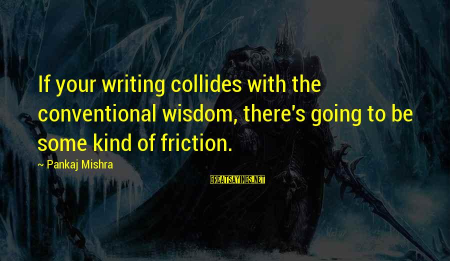 Pandoc Double Sayings By Pankaj Mishra: If your writing collides with the conventional wisdom, there's going to be some kind of