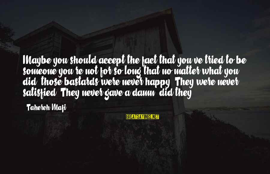 Pandoc Double Sayings By Tahereh Mafi: Maybe you should accept the fact that you've tried to be someone you're not for