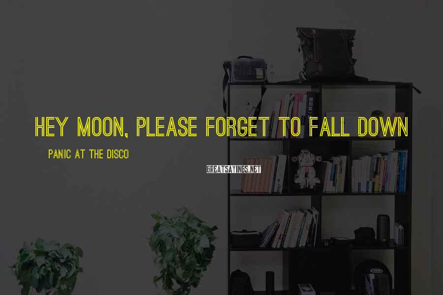 Panic At The Disco Sayings: Hey moon, please forget to fall down