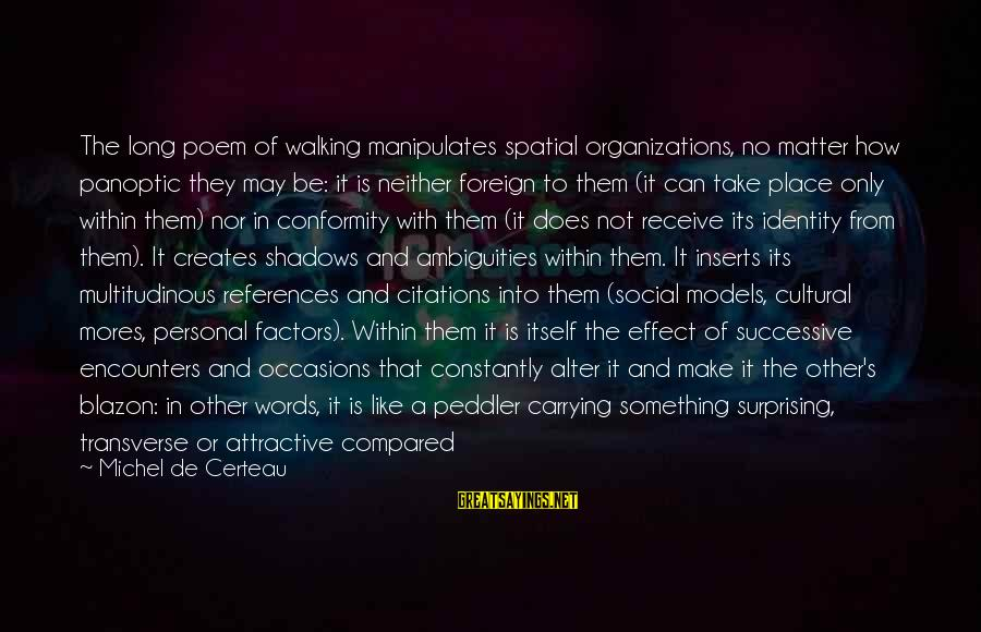 Panoptic Sayings By Michel De Certeau: The long poem of walking manipulates spatial organizations, no matter how panoptic they may be: