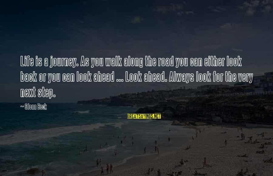 Papanek Sayings By Glenn Beck: Life is a journey. As you walk along the road you can either look back