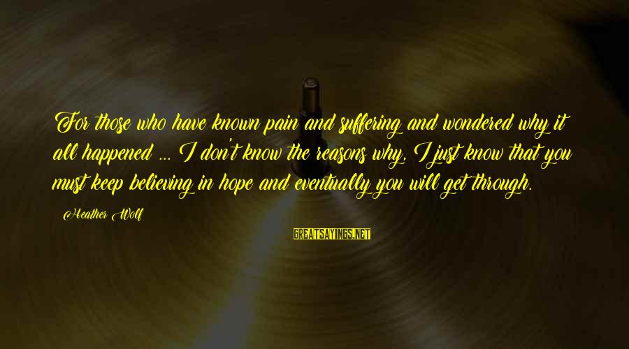 Papanek Sayings By Heather Wolf: For those who have known pain and suffering and wondered why it all happened ...