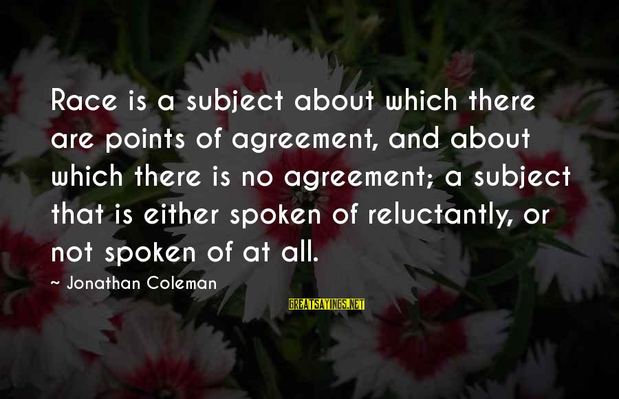 Papanek Sayings By Jonathan Coleman: Race is a subject about which there are points of agreement, and about which there