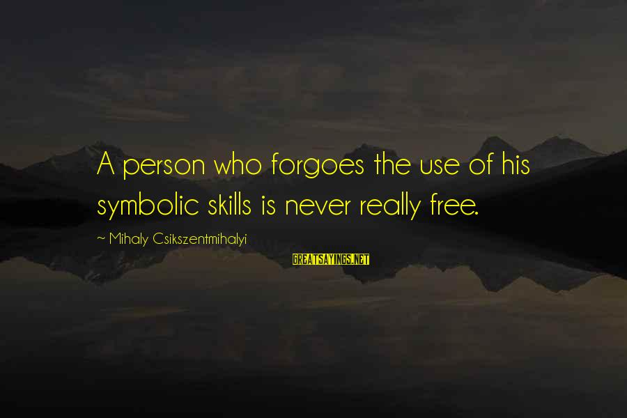 Papanek Sayings By Mihaly Csikszentmihalyi: A person who forgoes the use of his symbolic skills is never really free.