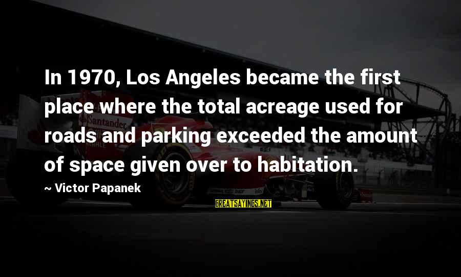 Papanek Sayings By Victor Papanek: In 1970, Los Angeles became the first place where the total acreage used for roads