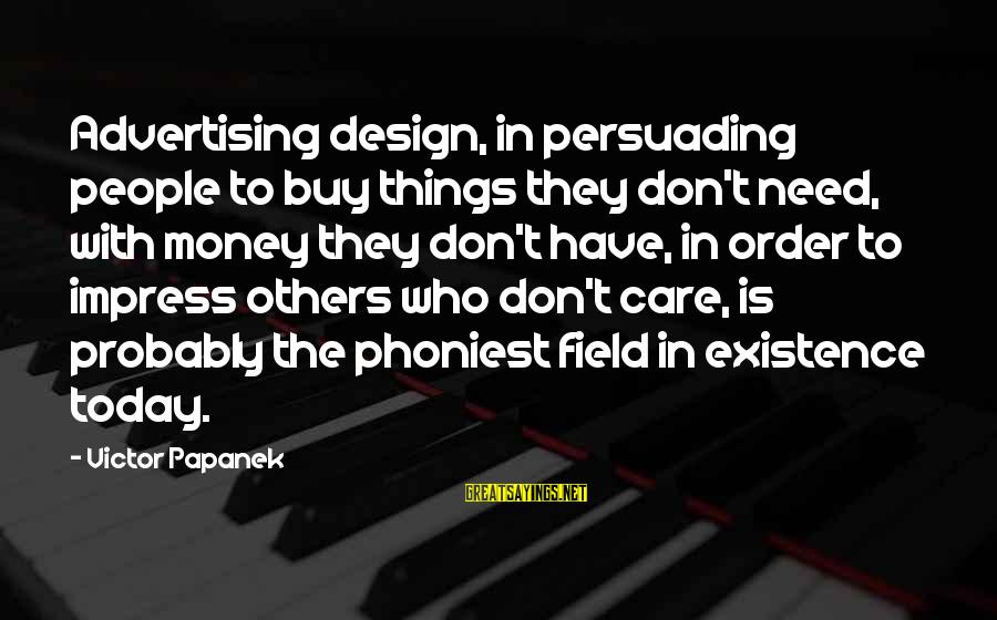 Papanek Sayings By Victor Papanek: Advertising design, in persuading people to buy things they don't need, with money they don't