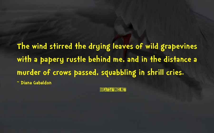 Papery Sayings By Diana Gabaldon: The wind stirred the drying leaves of wild grapevines with a papery rustle behind me,