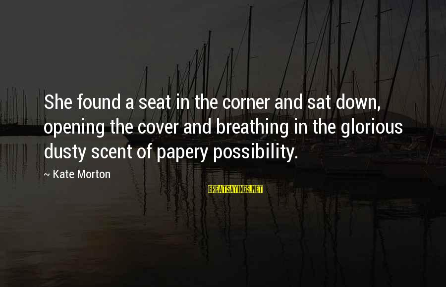 Papery Sayings By Kate Morton: She found a seat in the corner and sat down, opening the cover and breathing