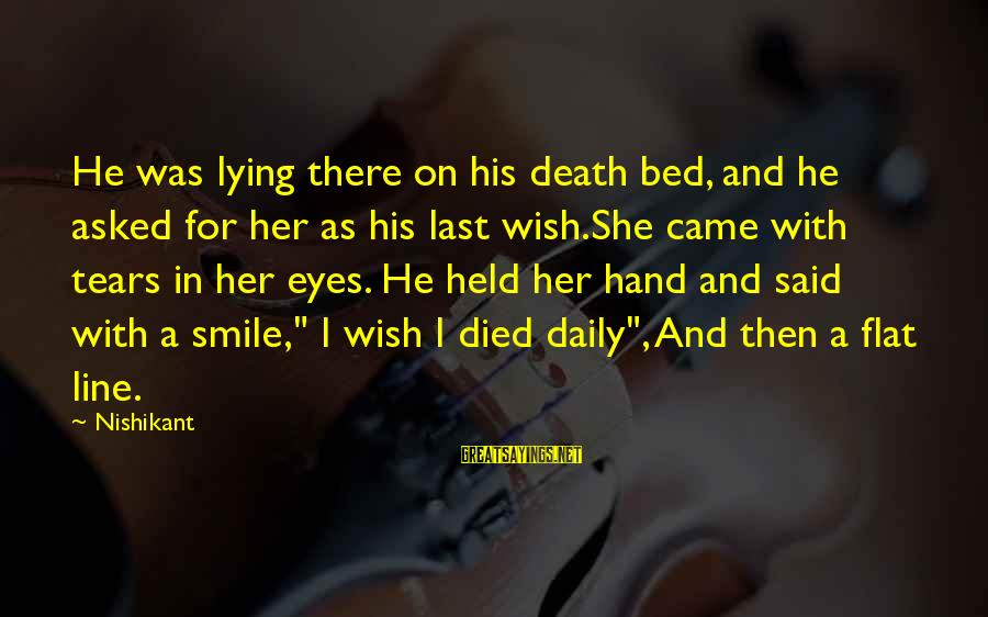 Papery Sayings By Nishikant: He was lying there on his death bed, and he asked for her as his