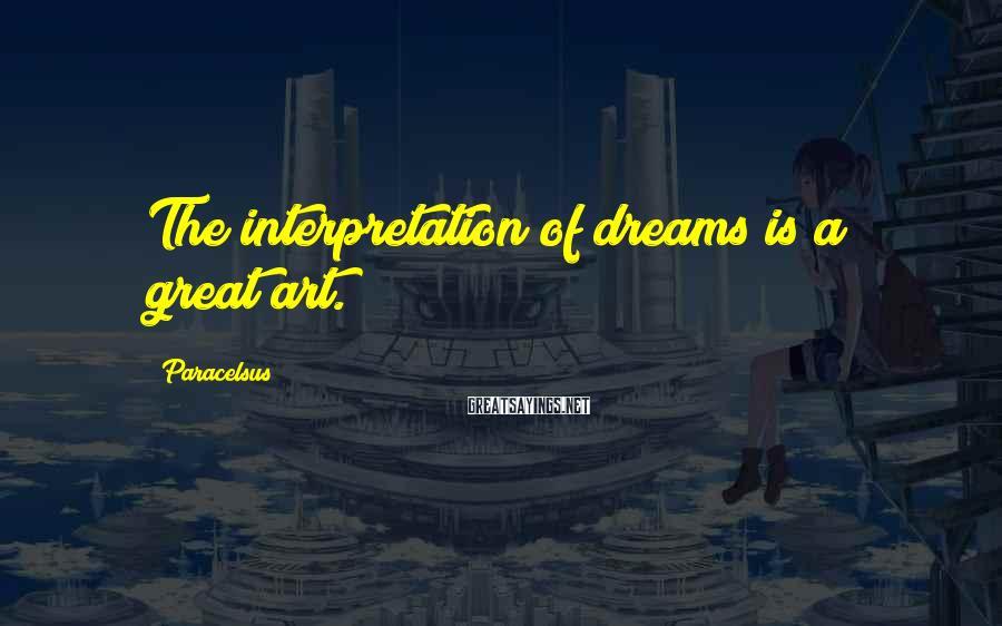 Paracelsus Sayings: The interpretation of dreams is a great art.