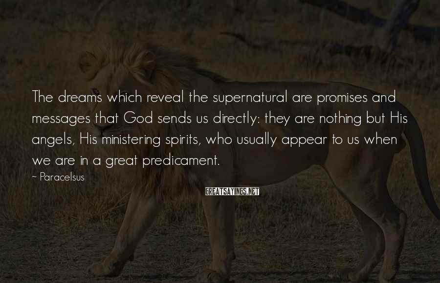 Paracelsus Sayings: The dreams which reveal the supernatural are promises and messages that God sends us directly:
